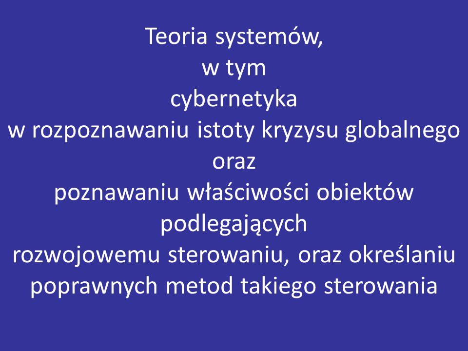 Teoria systemów, w tym cybernetyka w rozpoznawaniu istoty kryzysu globalnego oraz poznawaniu właściwości obiektów podlegających rozwojowemu sterowaniu, oraz określaniu poprawnych metod takiego sterowania