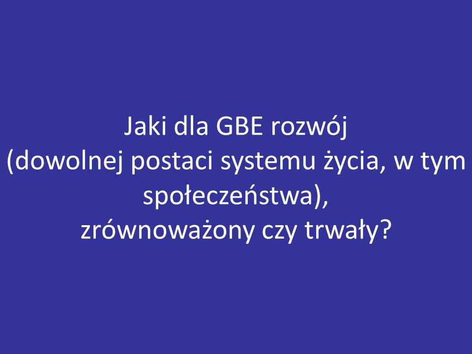 Jaki dla GBE rozwój (dowolnej postaci systemu życia, w tym społeczeństwa), zrównoważony czy trwały?