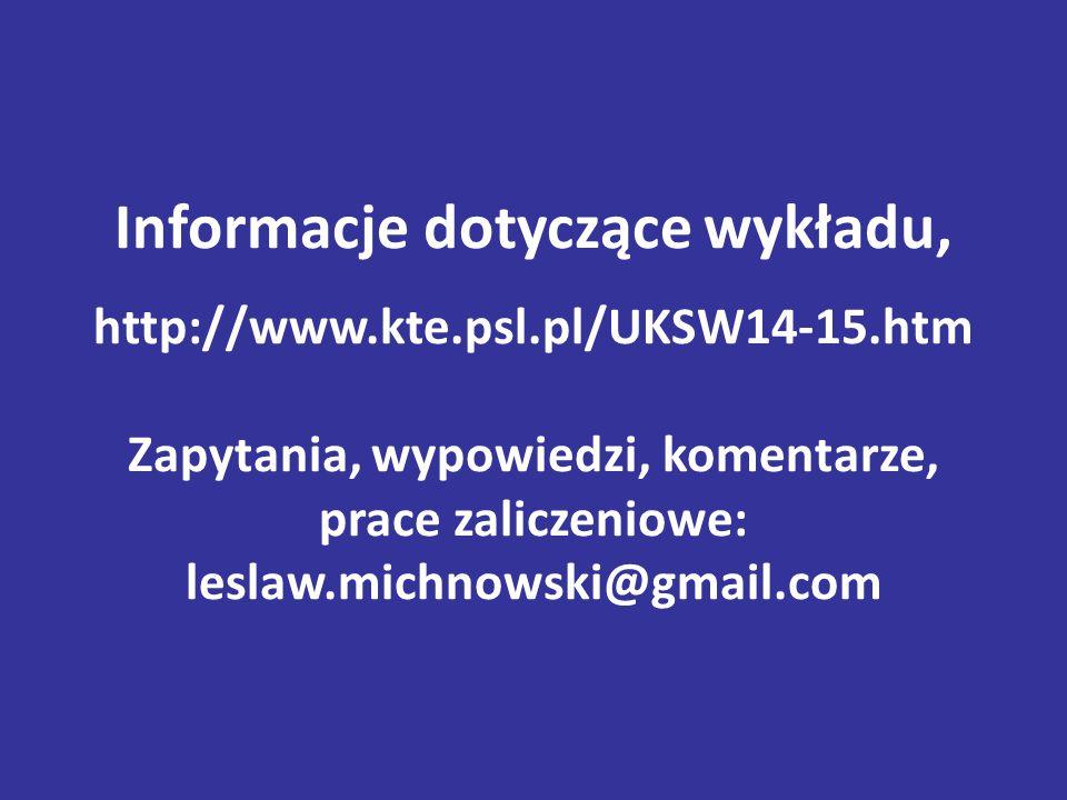 Informacje dotyczące wykładu, http://www.kte.psl.pl/UKSW14-15.htm Zapytania, wypowiedzi, komentarze, prace zaliczeniowe: leslaw.michnowski@gmail.com