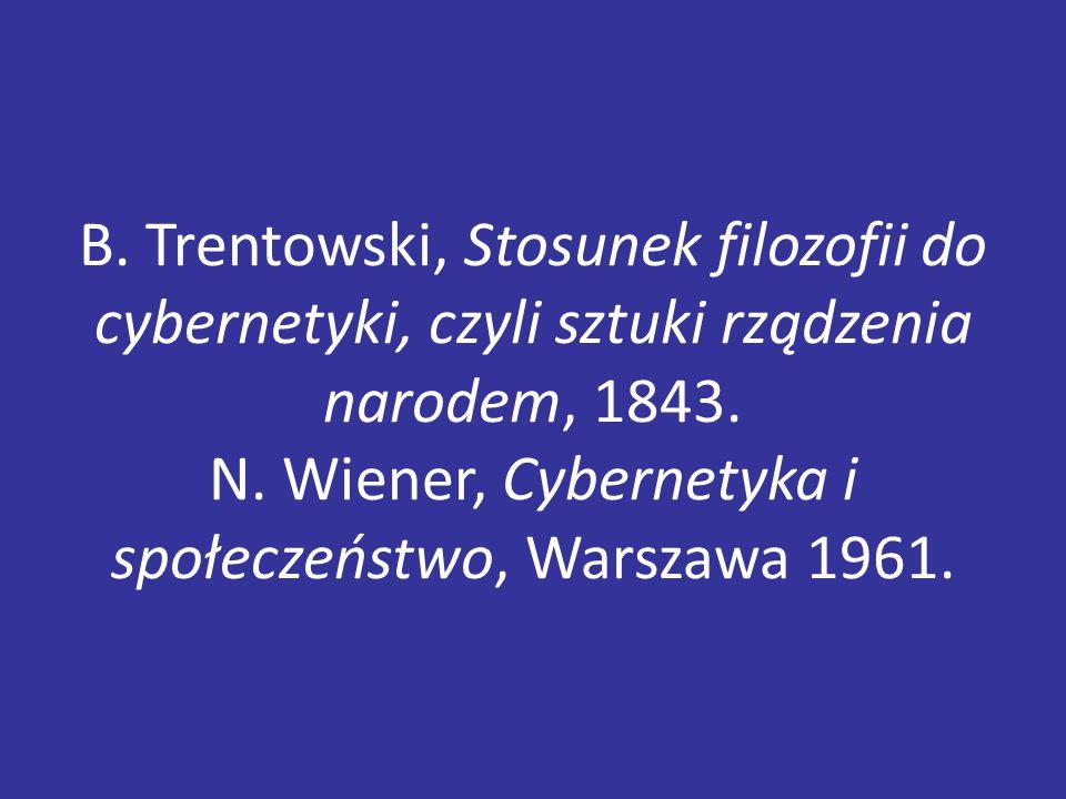 B.Trentowski, Stosunek filozofii do cybernetyki, czyli sztuki rządzenia narodem, 1843.