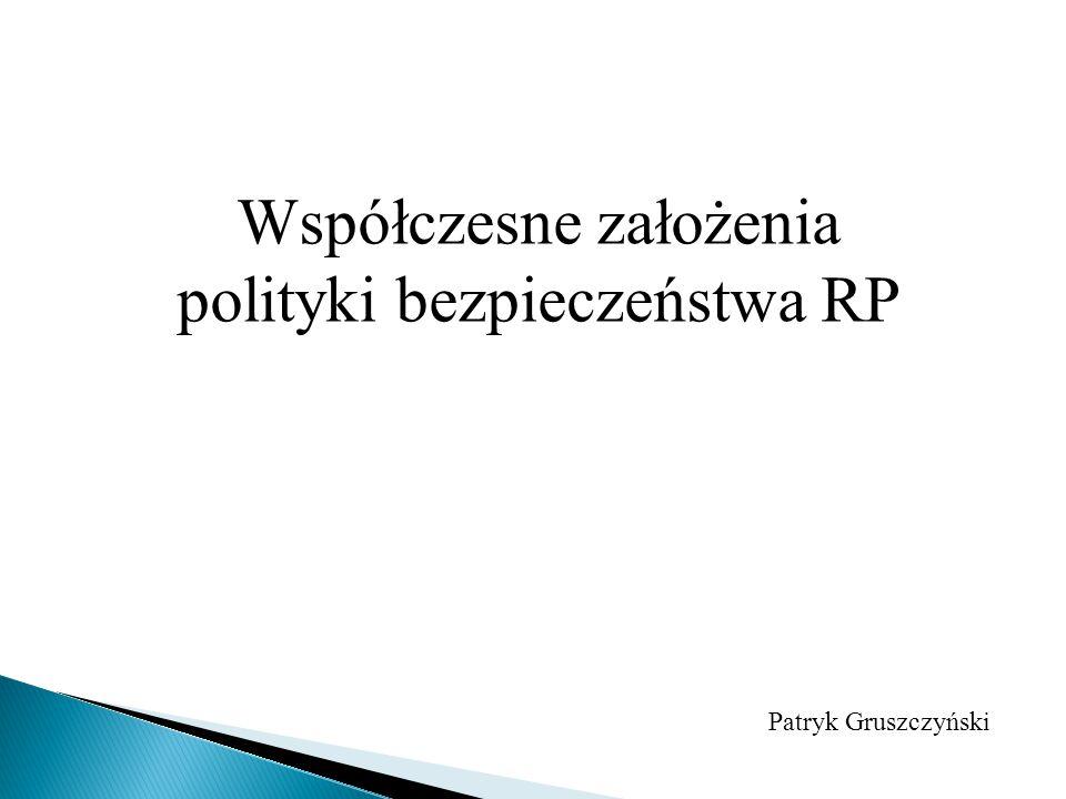 Współczesne założenia polityki bezpieczeństwa RP Patryk Gruszczyński