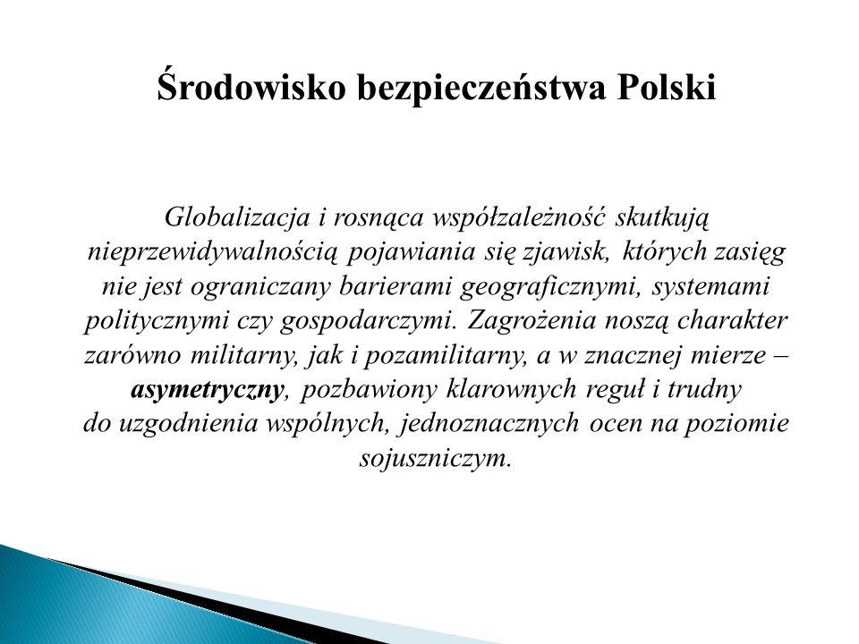 Środowisko bezpieczeństwa Polski Globalizacja i rosnąca współzależność skutkują nieprzewidywalnością pojawiania się zjawisk, których zasięg nie jest o