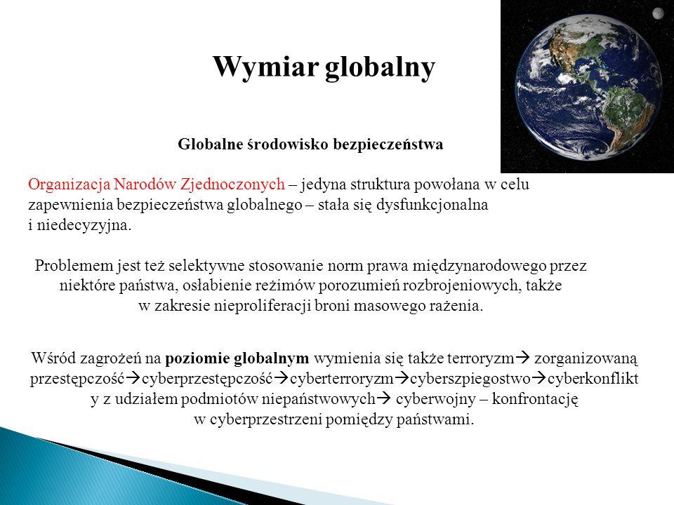 Wymiar globalny Globalne środowisko bezpieczeństwa Organizacja Narodów Zjednoczonych – jedyna struktura powołana w celu zapewnienia bezpieczeństwa glo
