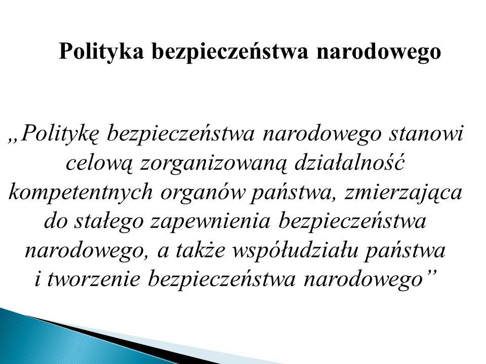 """""""Politykę bezpieczeństwa narodowego stanowi celową zorganizowaną działalność kompetentnych organów państwa, zmierzająca do stałego zapewnienia bezpiec"""