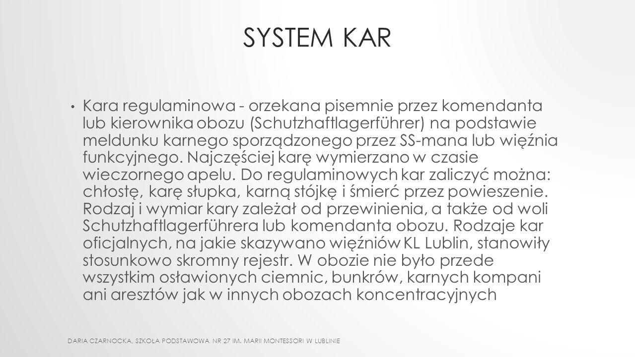 SYSTEM KAR Kara doraźna - była stosowana natychmiast po przewinieniu więźnia. Jej wykonawcą był SS-man lub więzień funkcyjny. Rodzaj i wielkość kary z