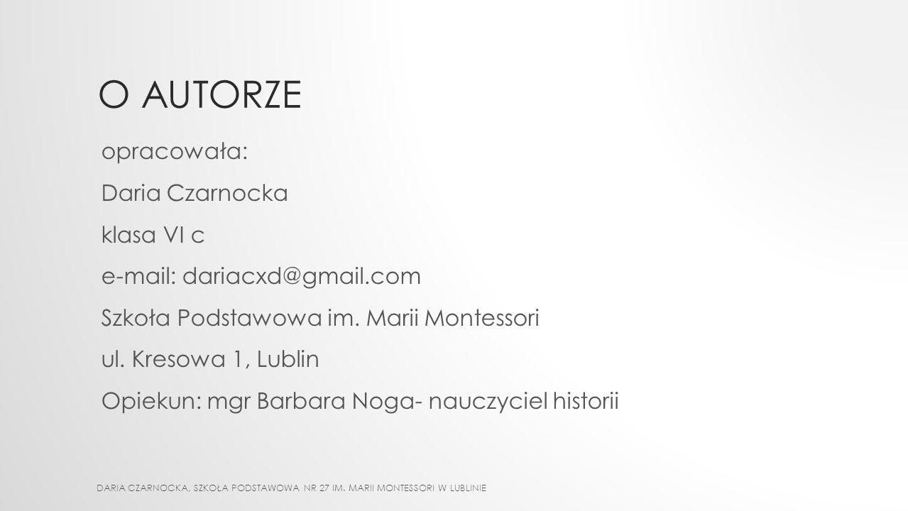 O AUTORZE opracowała: Daria Czarnocka klasa VI c e-mail: dariacxd@gmail.com Szkoła Podstawowa im.