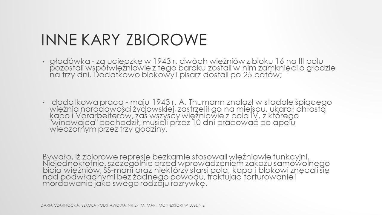 INNE KARY ZBIOROWE - chłosta - w maju 1943 r. za ucieczkę dwóch więźniów komanda reszta współwięźniów dostała po 50 batów a kapo 100, - tzw.