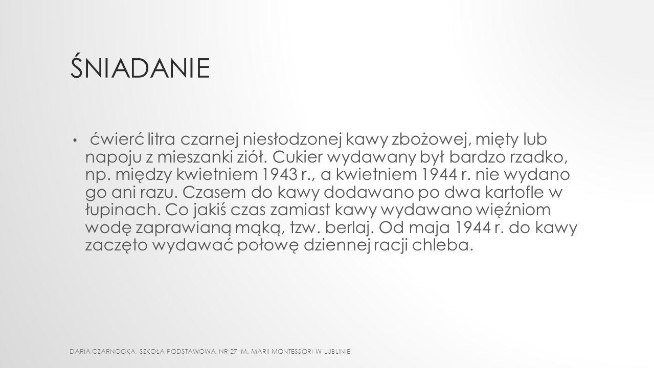 GŁODZENIE WIĘŹNIÓW Więźniowie przebywający w obozie koncentracyjnym na Majdanku (KL Lublin) otrzymywali posiłki trzy razy dziennie DARIA CZARNOCKA, SZ
