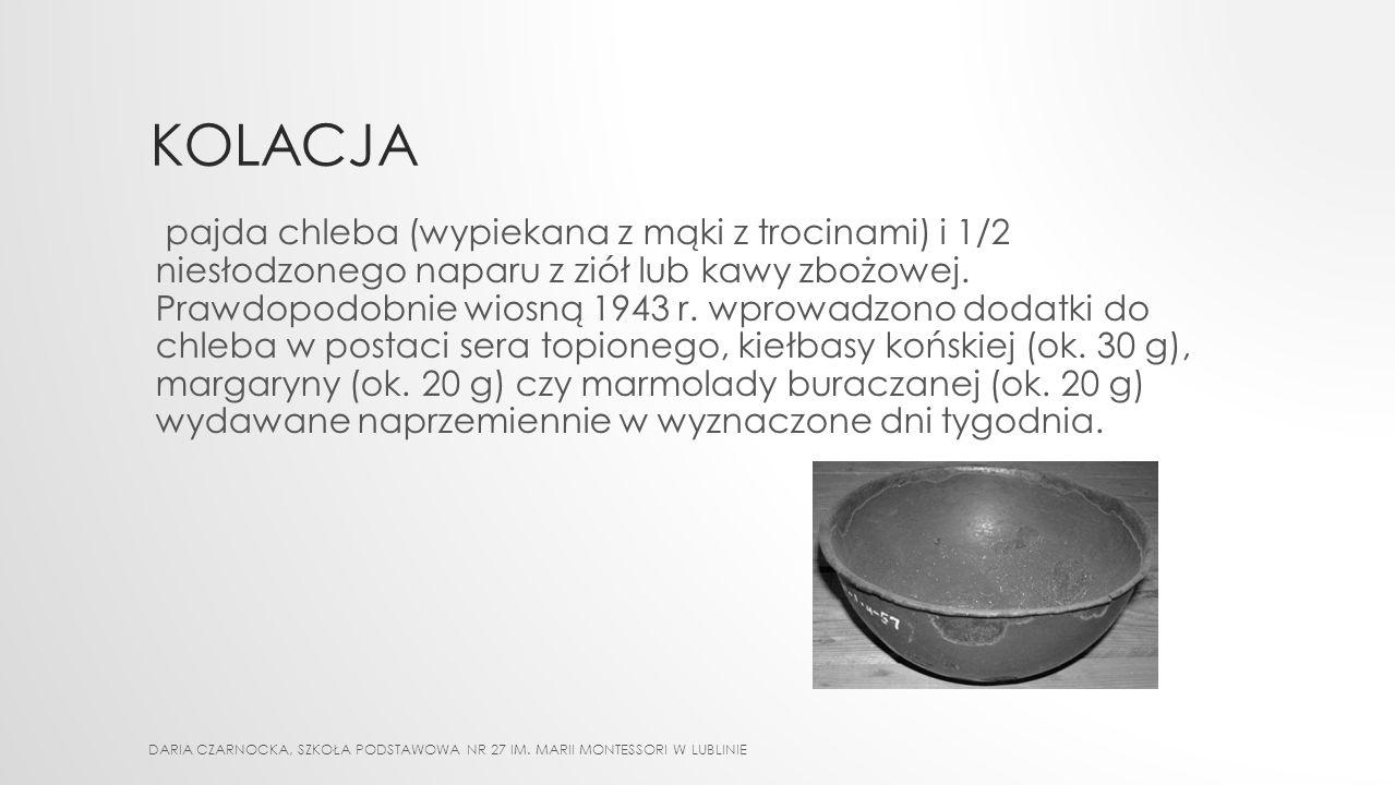 OBIAD zupa - to podstawowe danie wydawane na obiad, wydawane w ilości 3/4 litra. Jej skład zależał m.in. od pory roku. Najczęściej podawano zupę z bru