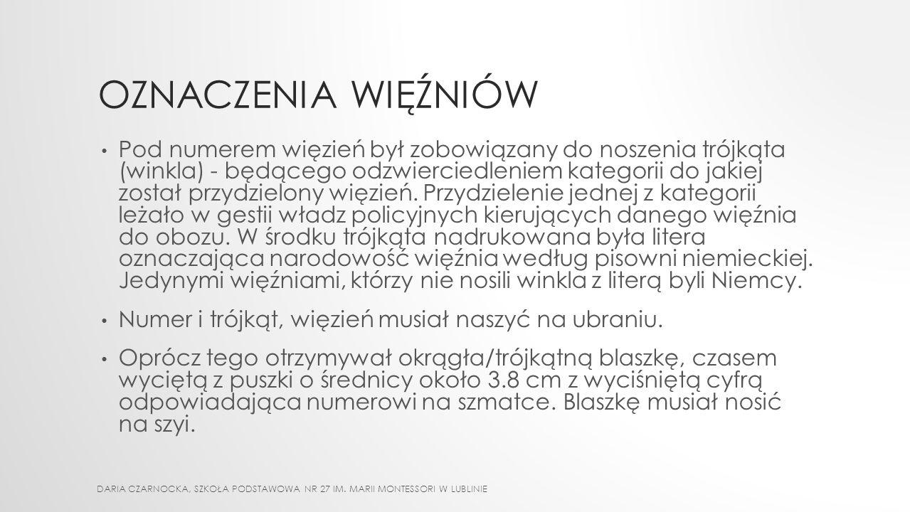 OZNACZENIA WIĘŹNIÓW Numer - od przyjęcia więźnia do obozu zastępował jego imię i nazwisko. Numer więźnia wydrukowany był na zwykłej płóciennej szmatce