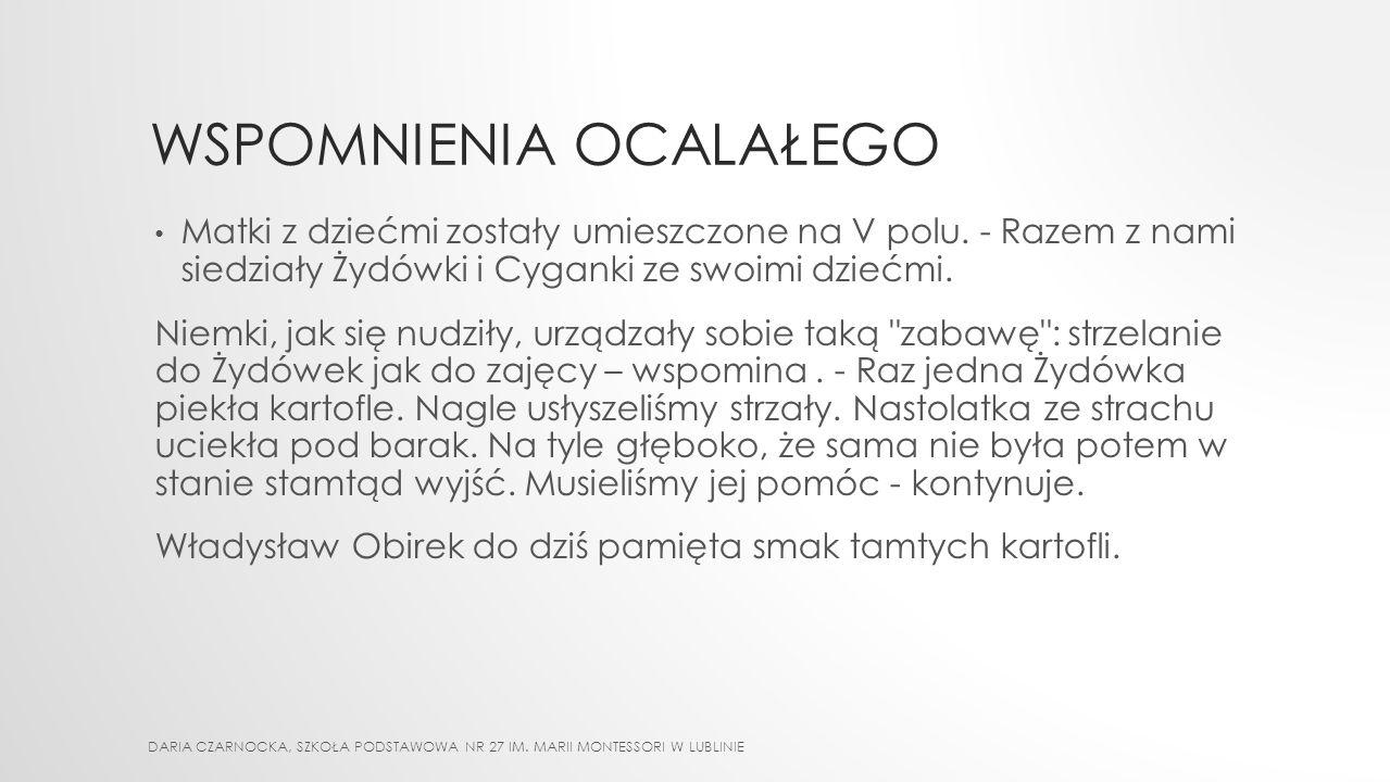 WSPOMNIENIA OCALAŁEGO Władysław Obirek jest dzieckiem Zamojszczyzny, miał dziewięć i pół roku, kiedy w 1943 r. został w bydlęcym wagonie przywieziony