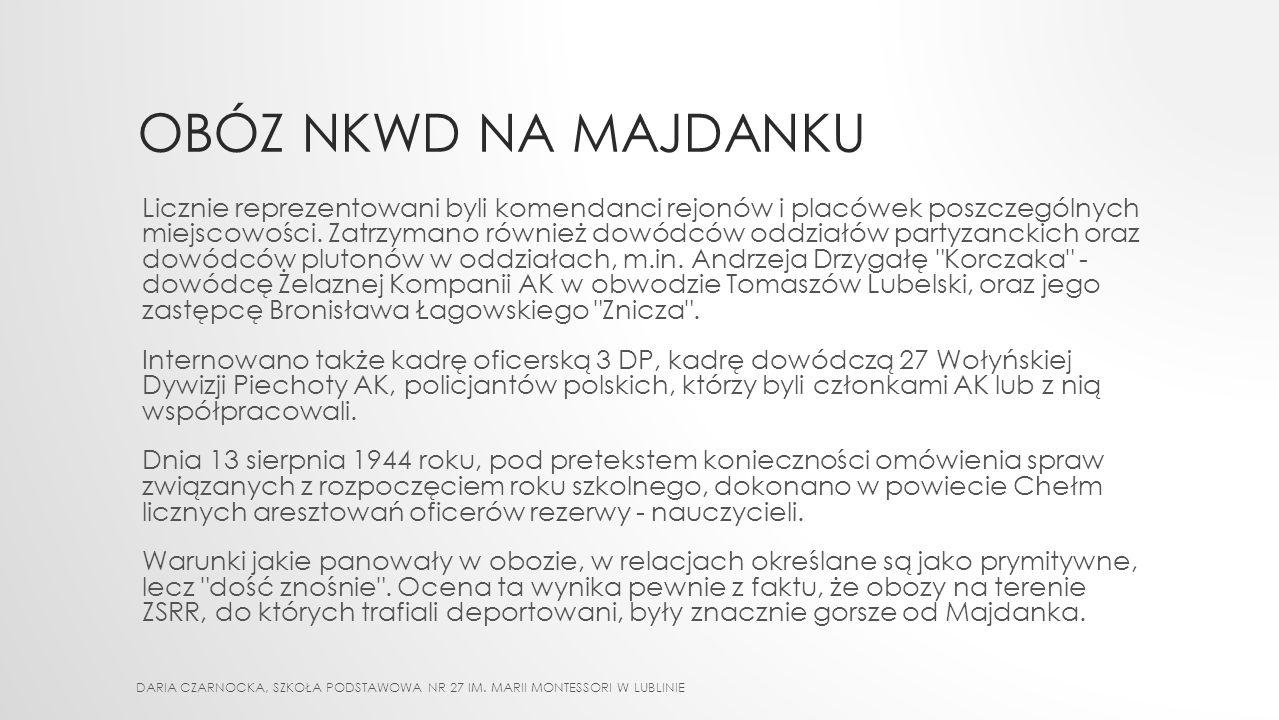 OBÓZ NKWD NA MAJDANKU W obozie tym internowano żołnierzy AK, wśród których wielu wywodziło się z Batalionów Chłopskich, oraz pracowników cywilnych two