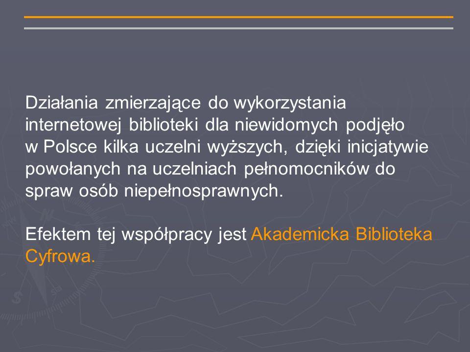 Działania zmierzające do wykorzystania internetowej biblioteki dla niewidomych podjęło w Polsce kilka uczelni wyższych, dzięki inicjatywie powołanych na uczelniach pełnomocników do spraw osób niepełnosprawnych.