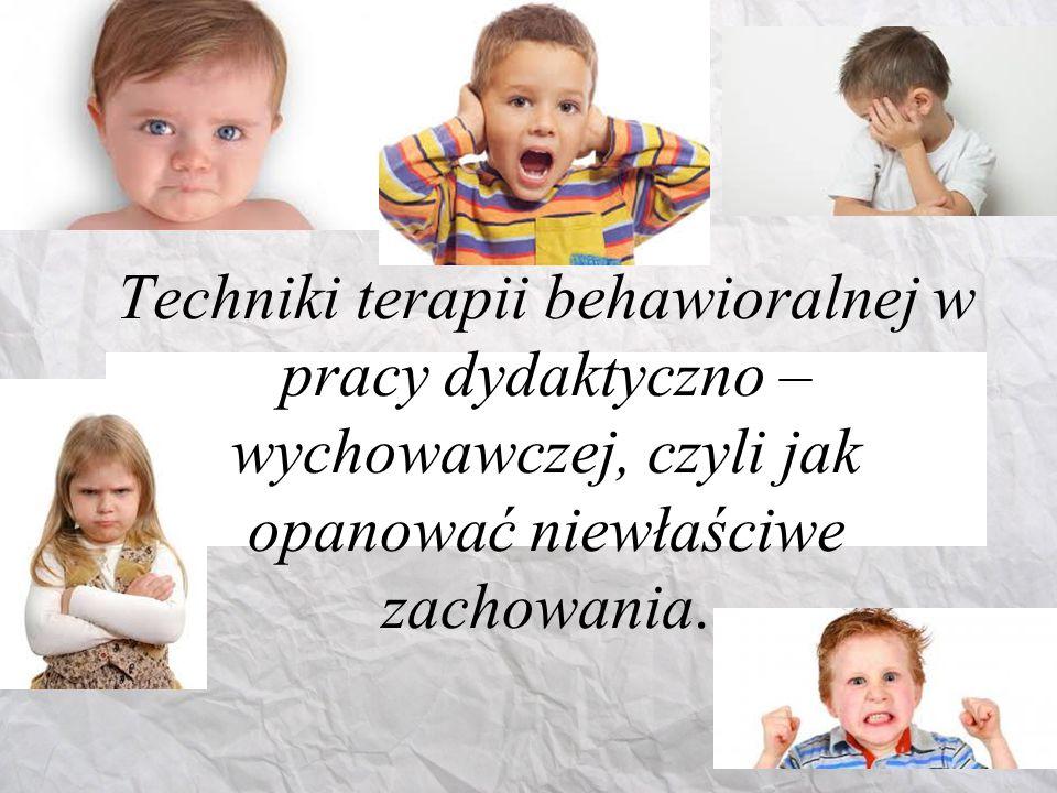 Terapie behawioralne oparte na uwarunkowaniu sprawczym Program zarządzania wzmocnieniami wychowaniu i kształtowaniu pozytywnych postaw u dzieci wygaszania u nich niestosownych reakcji, np.