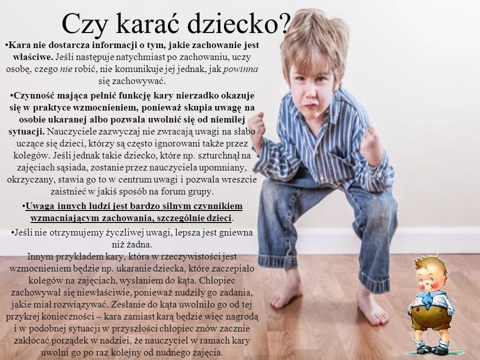 Czy karać dziecko.Kara nie dostarcza informacji o tym, jakie zachowanie jest właściwe.