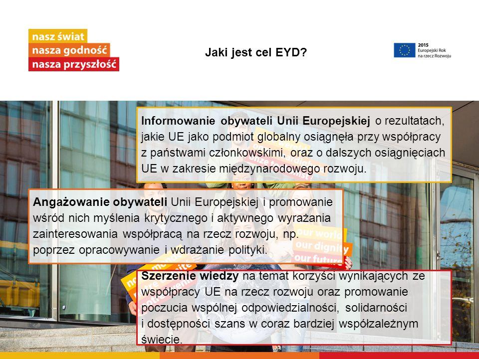 Jaki jest cel EYD? Szerzenie wiedzy na temat korzyści wynikających ze współpracy UE na rzecz rozwoju oraz promowanie poczucia wspólnej odpowiedzialnoś