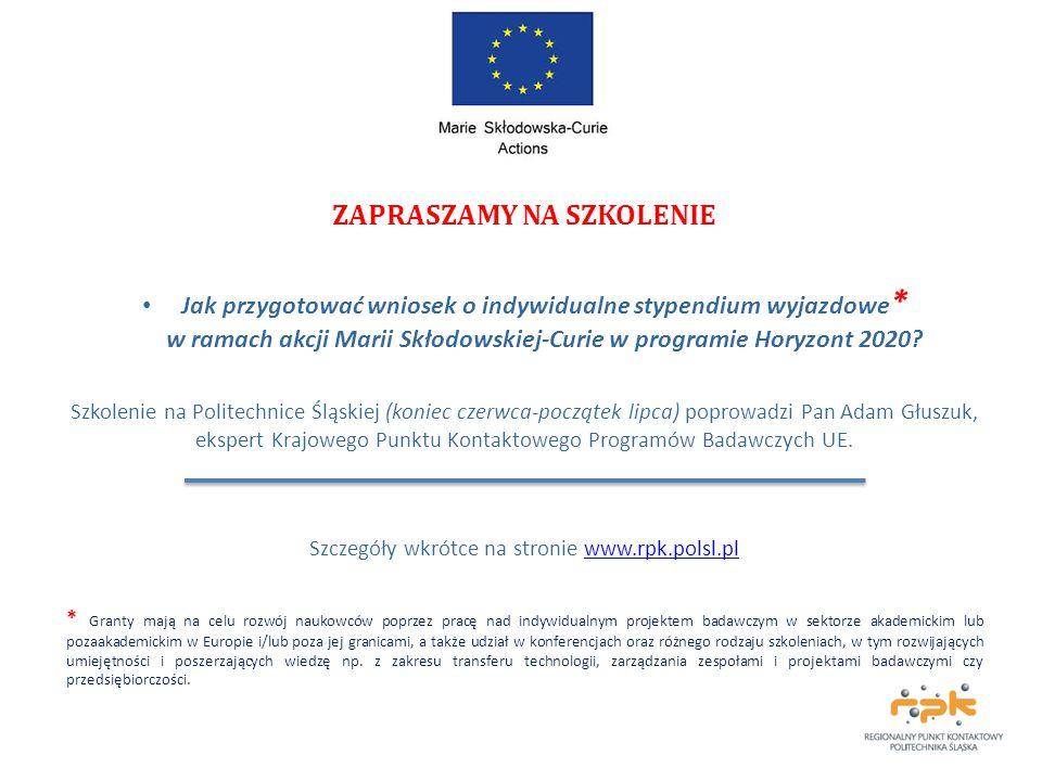 ZAPRASZAMY NA SZKOLENIE Jak przygotować wniosek o indywidualne stypendium wyjazdowe * w ramach akcji Marii Skłodowskiej-Curie w programie Horyzont 2020.