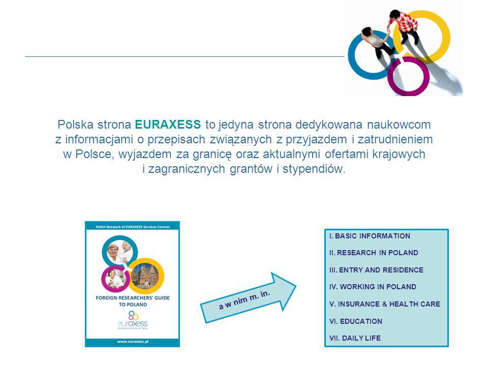 Polska strona EURAXESS to jedyna strona dedykowana naukowcom z informacjami o przepisach związanych z przyjazdem i zatrudnieniem w Polsce, wyjazdem za granicę oraz aktualnymi ofertami krajowych i zagranicznych grantów i stypendiów.