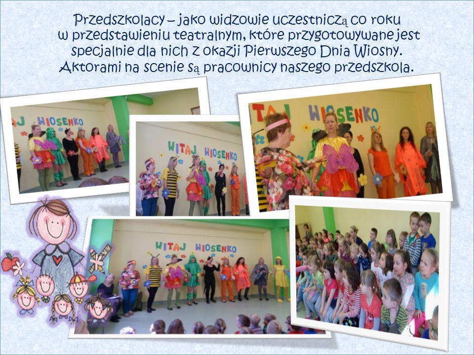Przedszkolacy – jako widzowie uczestnicz ą co roku w przedstawieniu teatralnym, które przygotowywane jest specjalnie dla nich z okazji Pierwszego Dnia Wiosny.