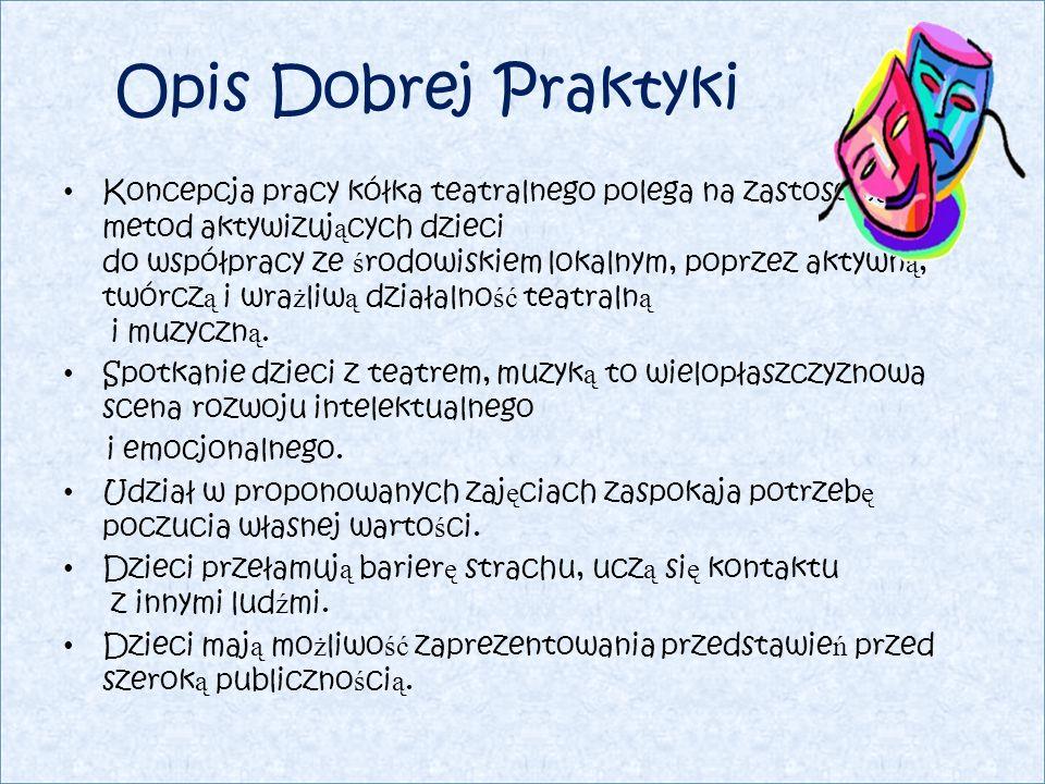 Efekty : Prezentacja przedstawie ń przed społeczno ś ci ą przedszkoln ą i lokaln ą.