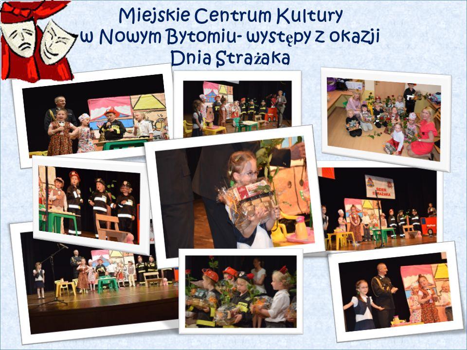 Miejskie Centrum Kultury w Nowym Bytomiu- wyst ę py z okazji Dnia Stra ż aka