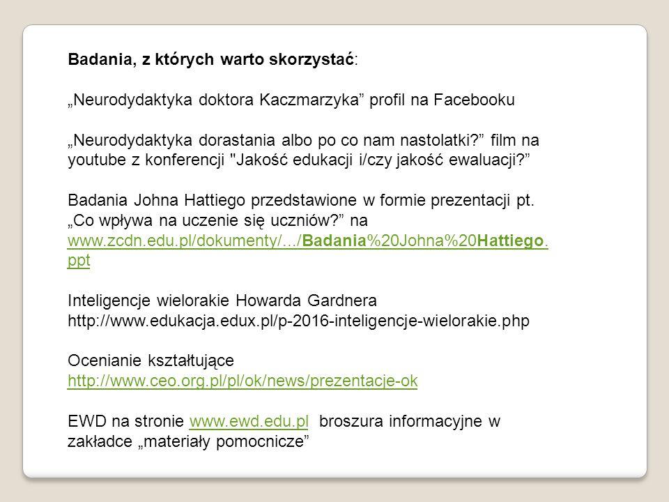 """Badania, z których warto skorzystać: """"Neurodydaktyka doktora Kaczmarzyka"""" profil na Facebooku """"Neurodydaktyka dorastania albo po co nam nastolatki?"""" f"""