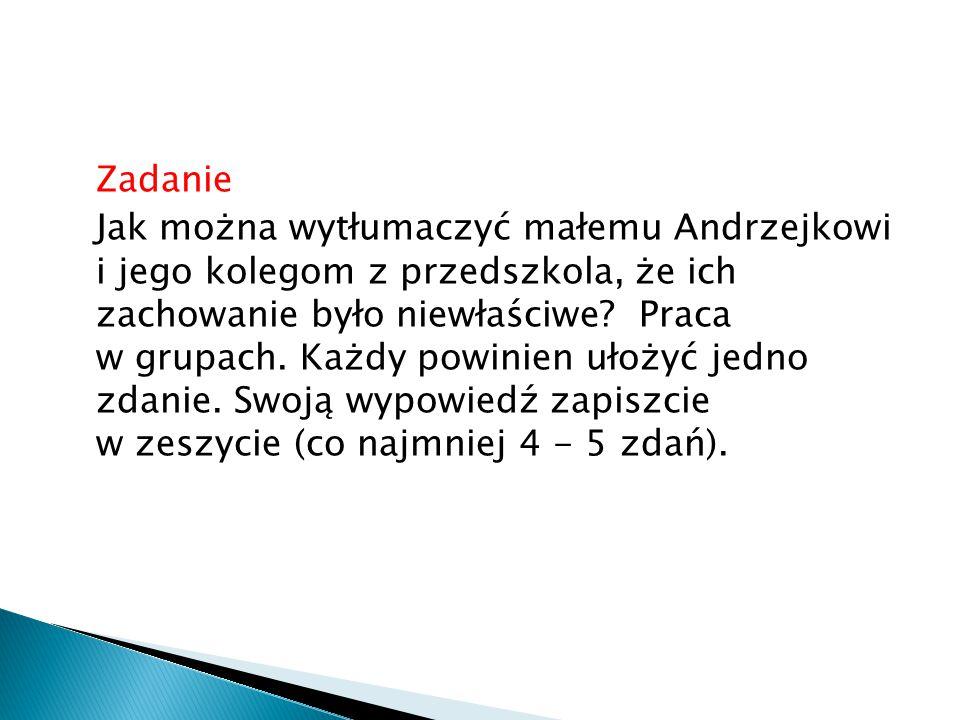 Zadanie Jak można wytłumaczyć małemu Andrzejkowi i jego kolegom z przedszkola, że ich zachowanie było niewłaściwe.