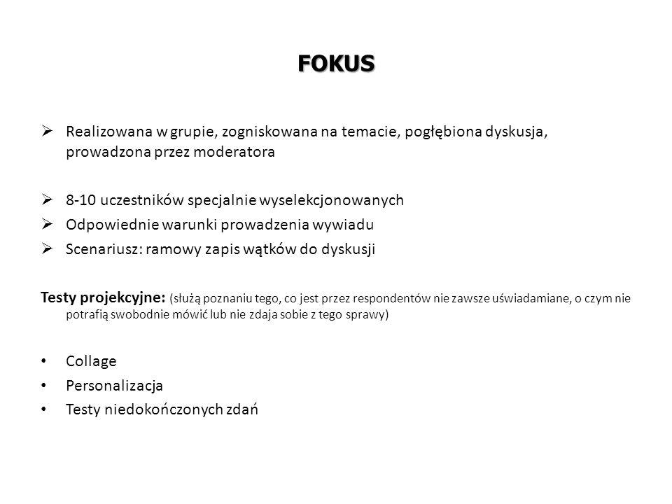FOKUS  Realizowana w grupie, zogniskowana na temacie, pogłębiona dyskusja, prowadzona przez moderatora  8-10 uczestników specjalnie wyselekcjonowany