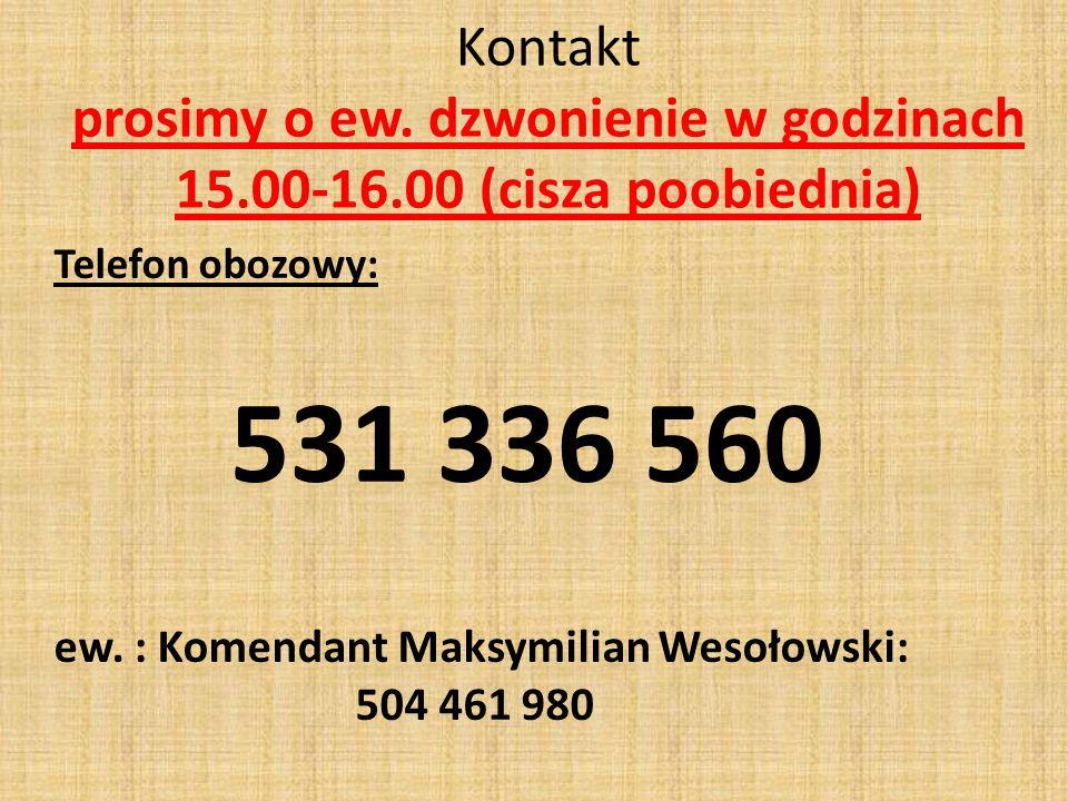 Kontakt prosimy o ew. dzwonienie w godzinach 15.00-16.00 (cisza poobiednia) Telefon obozowy: 531 336 560 ew. : Komendant Maksymilian Wesołowski: 504 4