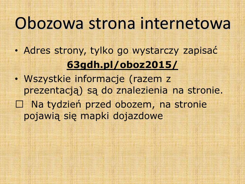 Obozowa strona internetowa Adres strony, tylko go wystarczy zapisać 63gdh.pl/oboz2015/ Wszystkie informacje (razem z prezentacją) są do znalezienia na