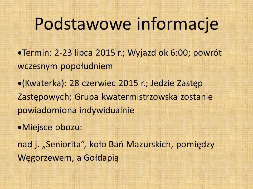 Podstawowe informacje  Termin: 2-23 lipca 2015 r.; Wyjazd ok 6:00; powrót wczesnym popołudniem  (Kwaterka): 28 czerwiec 2015 r.; Jedzie Zastęp Zastę