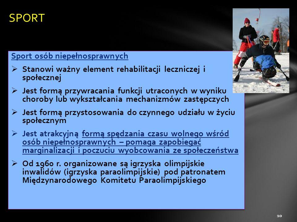 Sport osób niepełnosprawnych  Stanowi ważny element rehabilitacji leczniczej i społecznej  Jest formą przywracania funkcji utraconych w wyniku choro