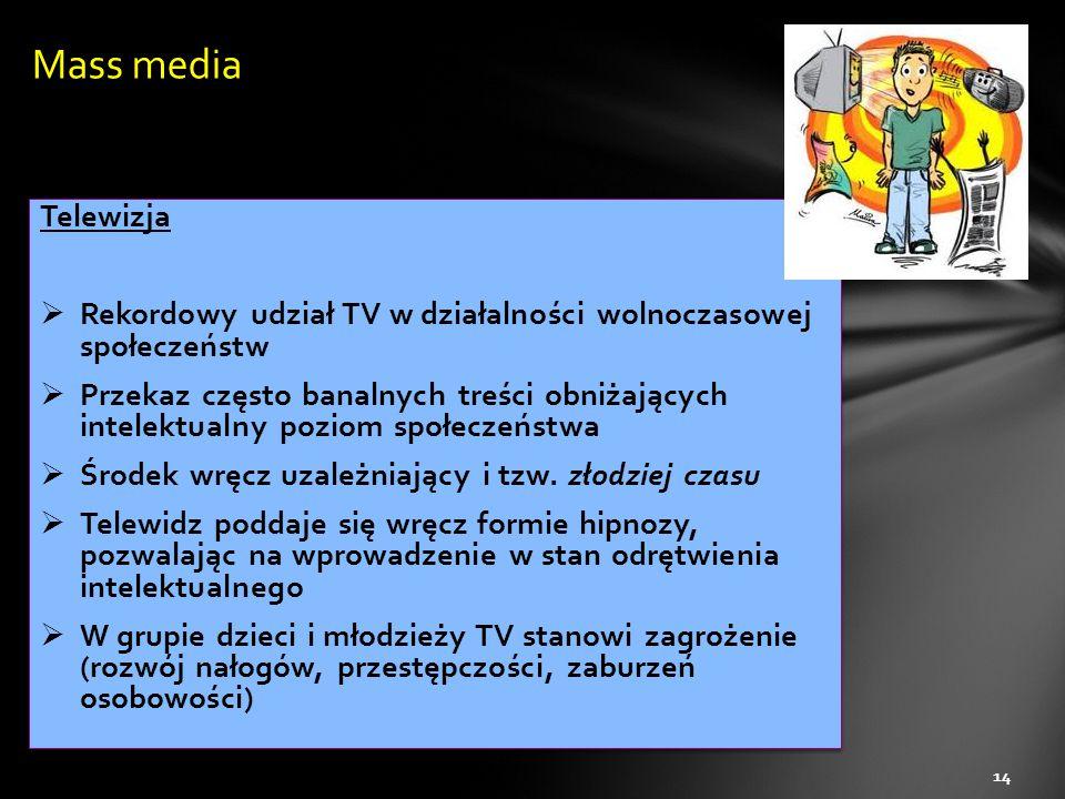 Telewizja  Rekordowy udział TV w działalności wolnoczasowej społeczeństw  Przekaz często banalnych treści obniżających intelektualny poziom społecze