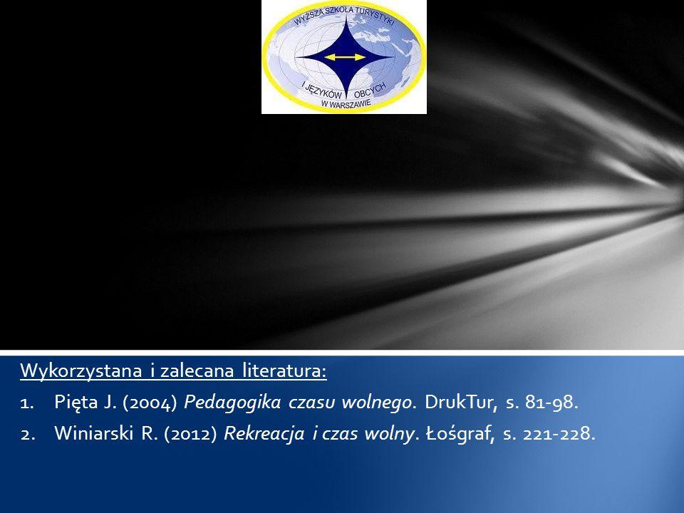 Wykorzystana i zalecana literatura: 1.Pięta J. (2004) Pedagogika czasu wolnego. DrukTur, s. 81-98. 2.Winiarski R. (2012) Rekreacja i czas wolny. Łośgr