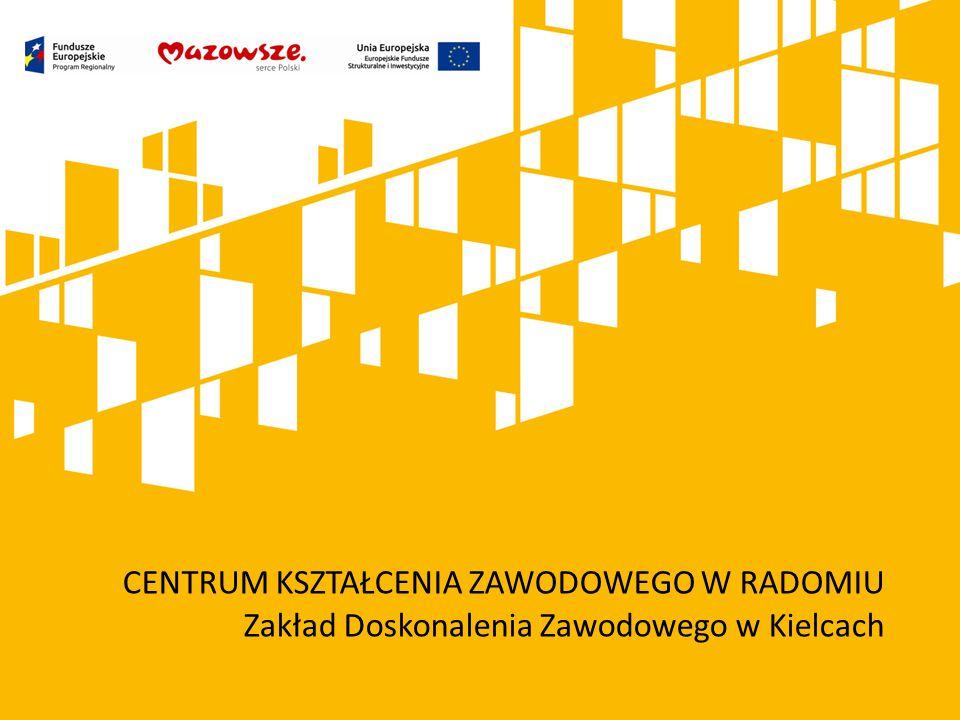 CENTRUM KSZTAŁCENIA ZAWODOWEGO W RADOMIU Zakład Doskonalenia Zawodowego w Kielcach
