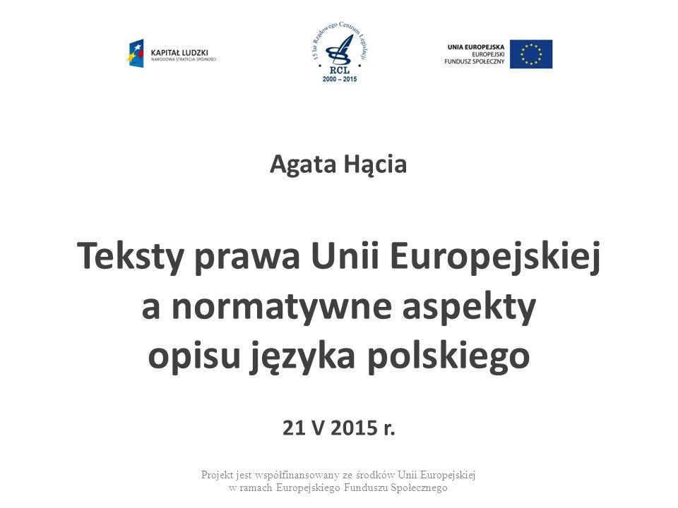 Agata Hącia Teksty prawa Unii Europejskiej a normatywne aspekty opisu języka polskiego 21 V 2015 r.