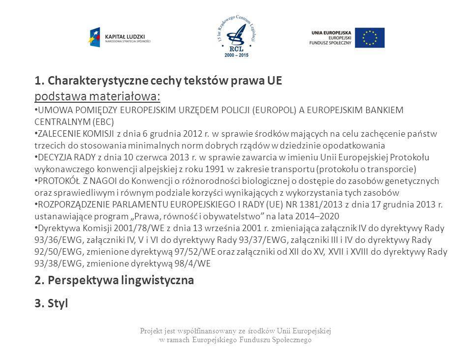 1. Charakterystyczne cechy tekstów prawa UE podstawa materiałowa: UMOWA POMIĘDZY EUROPEJSKIM URZĘDEM POLICJI (EUROPOL) A EUROPEJSKIM BANKIEM CENTRALNY