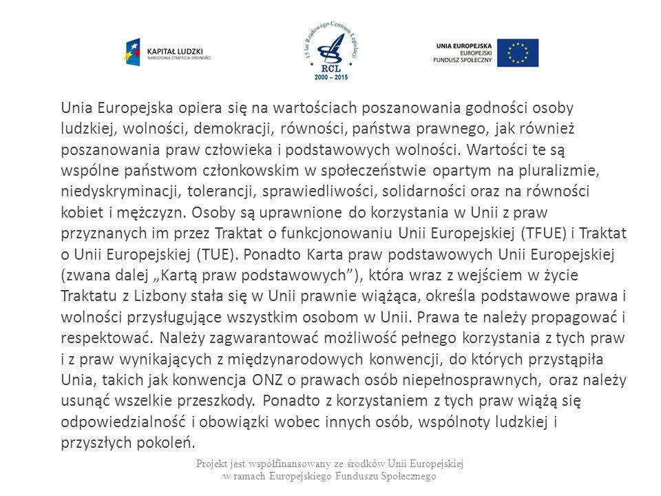Projekt jest współfinansowany ze środków Unii Europejskiej w ramach Europejskiego Funduszu Społecznego Unia Europejska opiera się na wartościach poszanowania godności osoby ludzkiej, wolności, demokracji, równości, państwa prawnego, jak również poszanowania praw człowieka i podstawowych wolności.
