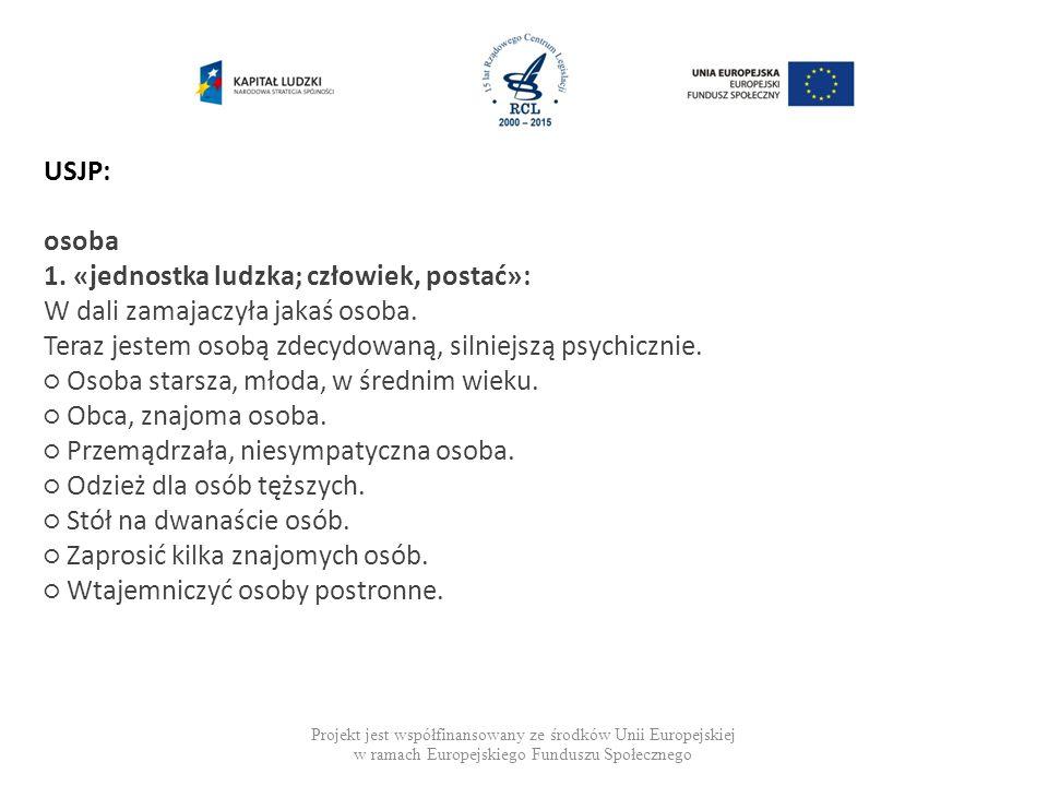 Projekt jest współfinansowany ze środków Unii Europejskiej w ramach Europejskiego Funduszu Społecznego USJP: osoba 1.