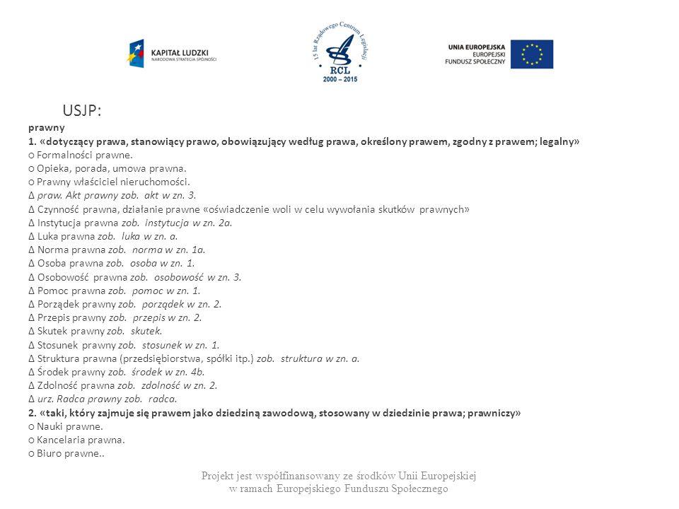 Projekt jest współfinansowany ze środków Unii Europejskiej w ramach Europejskiego Funduszu Społecznego USJP: prawny 1.