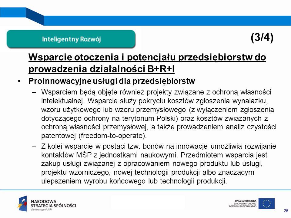Wsparcie otoczenia i potencjału przedsiębiorstw do prowadzenia działalności B+R+I Proinnowacyjne usługi dla przedsiębiorstw –Wsparciem będą objęte również projekty związane z ochroną własności intelektualnej.