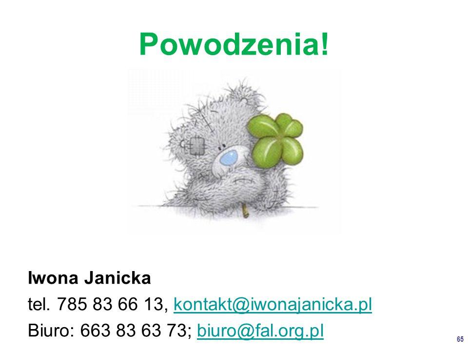 Powodzenia. 65 Iwona Janicka tel.