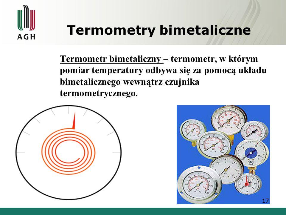 Termometry bimetaliczne Termometr bimetaliczny – termometr, w którym pomiar temperatury odbywa się za pomocą układu bimetalicznego wewnątrz czujnika t