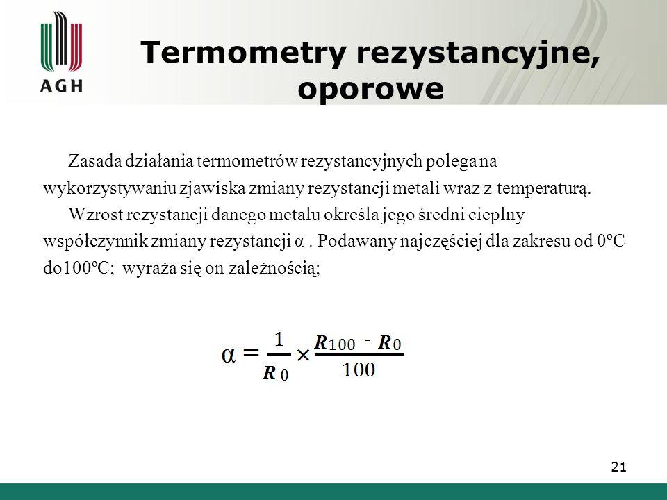 Termometry rezystancyjne, oporowe Zasada działania termometrów rezystancyjnych polega na wykorzystywaniu zjawiska zmiany rezystancji metali wraz z tem