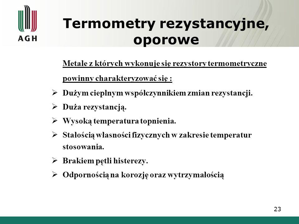 Termometry rezystancyjne, oporowe Metale z których wykonuje się rezystory termometryczne powinny charakteryzować się :  Dużym cieplnym współczynnikie