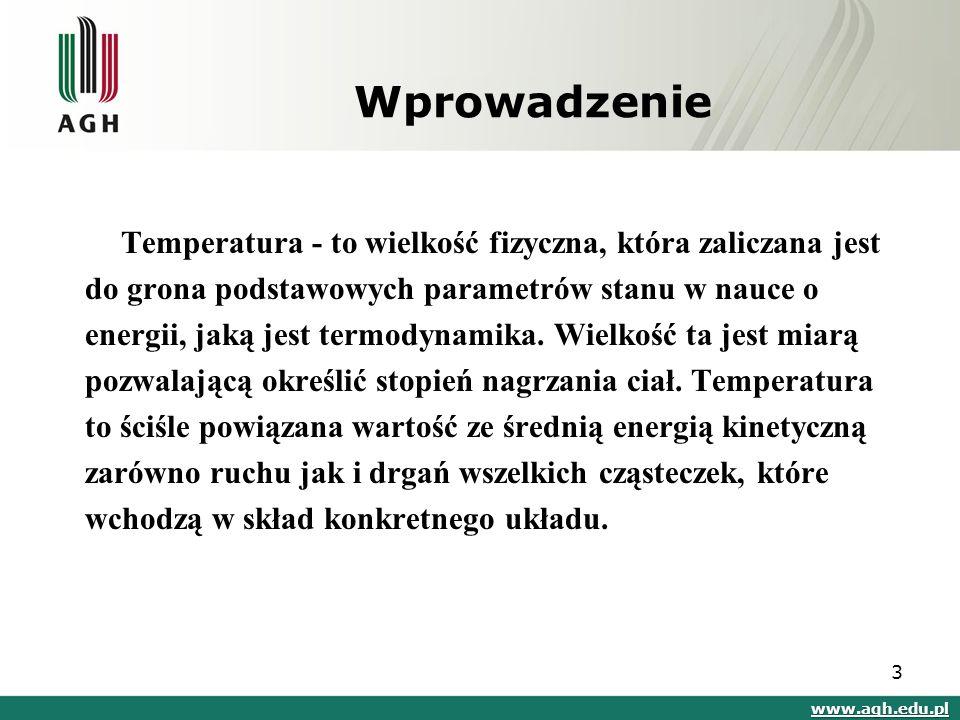 Wprowadzenie Temperatura - to wielkość fizyczna, która zaliczana jest do grona podstawowych parametrów stanu w nauce o energii, jaką jest termodynamik