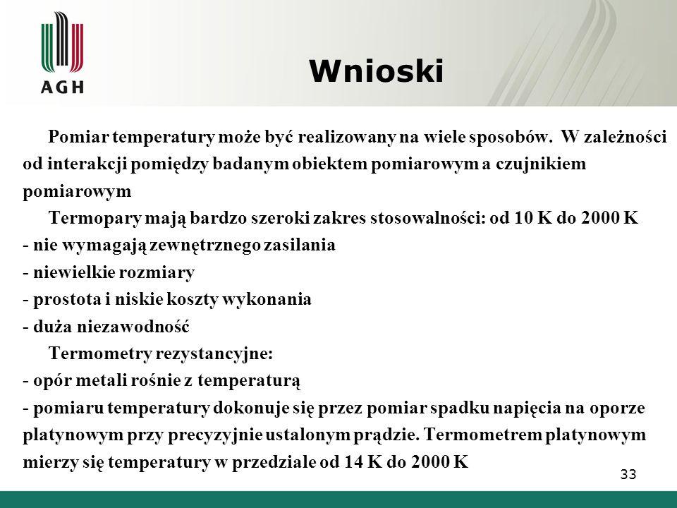Wnioski Pomiar temperatury może być realizowany na wiele sposobów. W zależności od interakcji pomiędzy badanym obiektem pomiarowym a czujnikiem pomiar