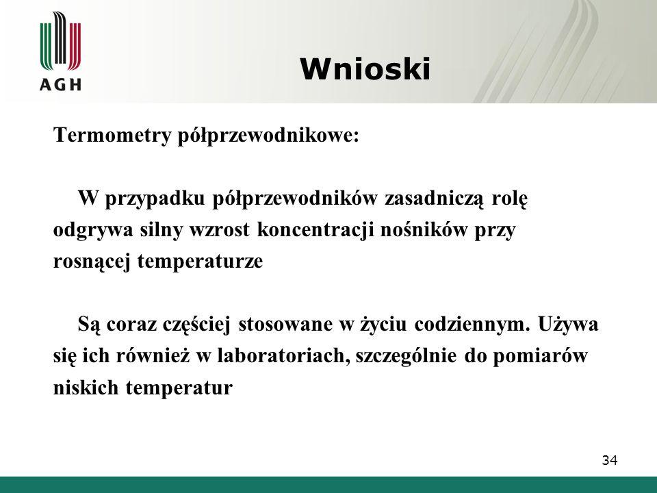 Wnioski Termometry półprzewodnikowe: W przypadku półprzewodników zasadniczą rolę odgrywa silny wzrost koncentracji nośników przy rosnącej temperaturze