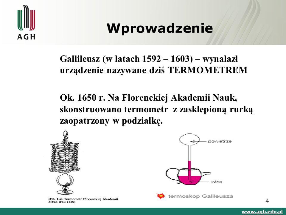 Wprowadzenie Gallileusz (w latach 1592 – 1603) – wynalazł urządzenie nazywane dziś TERMOMETREM  Ok. 1650 r. Na Florenckiej Akademii Nauk, skonstruowa