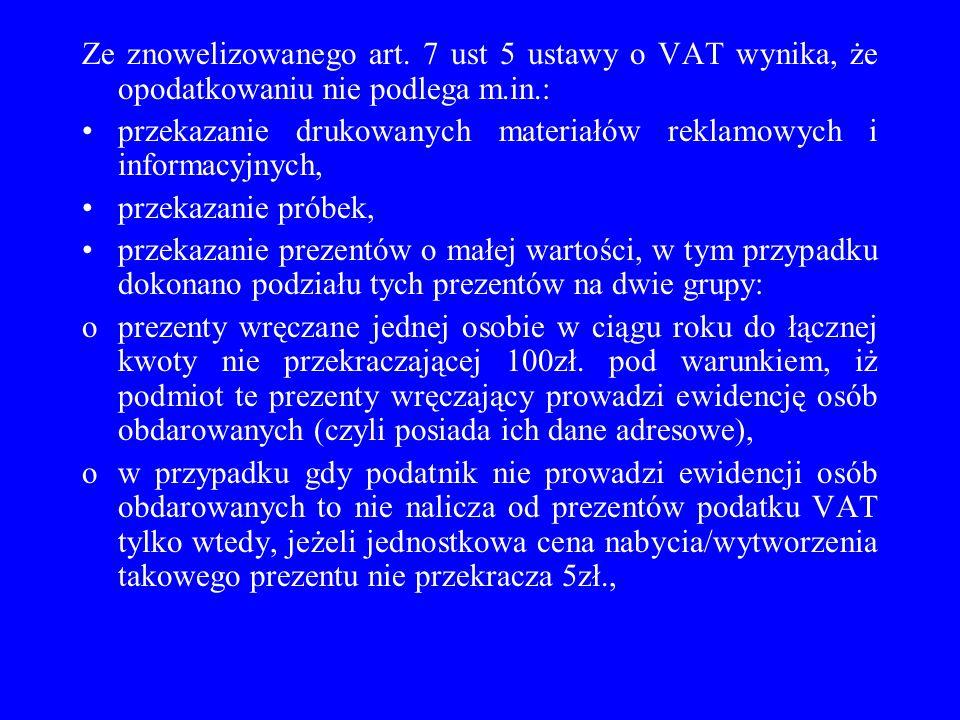 Ze znowelizowanego art. 7 ust 5 ustawy o VAT wynika, że opodatkowaniu nie podlega m.in.: przekazanie drukowanych materiałów reklamowych i informacyjny